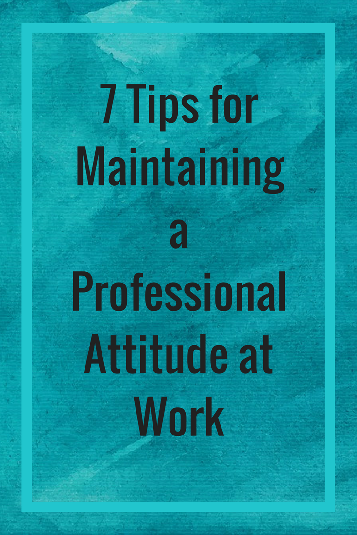 """7 Tips for Maintaining a Professional Attitude at Work"" Blue Background"