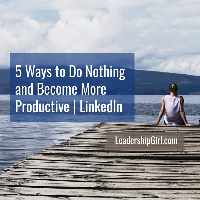 5 Ways to Do Nothing and Become More Productive | LinkedIn