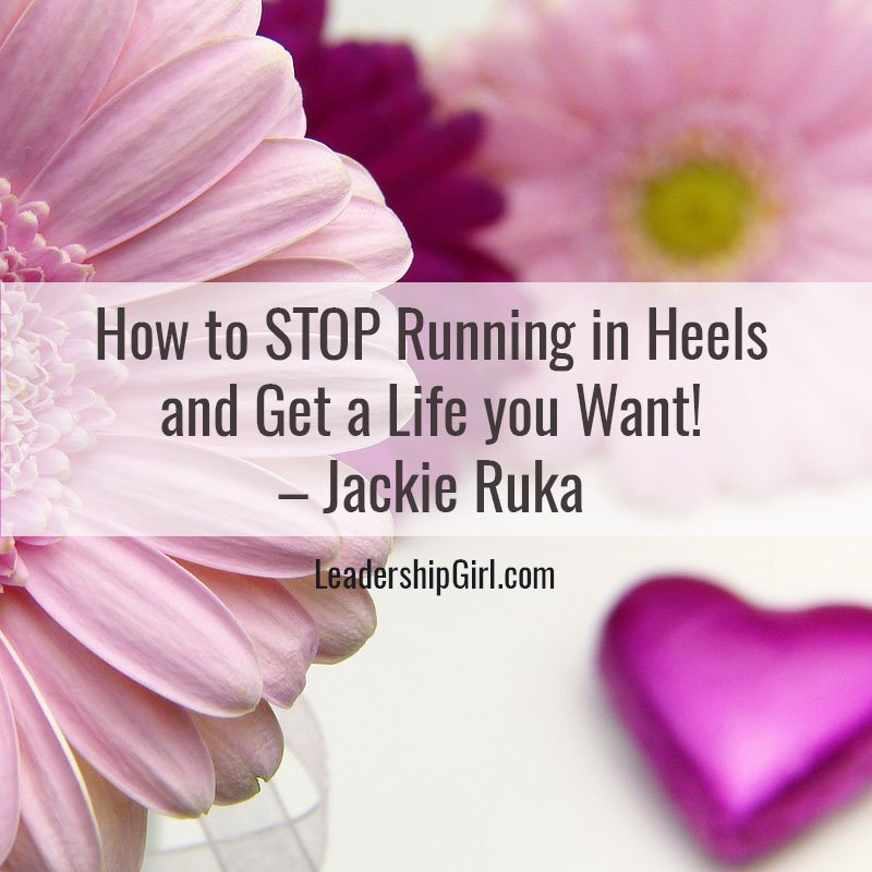 How to STOP Running in Heels and Get a Life you Want! – Jackie Ruka