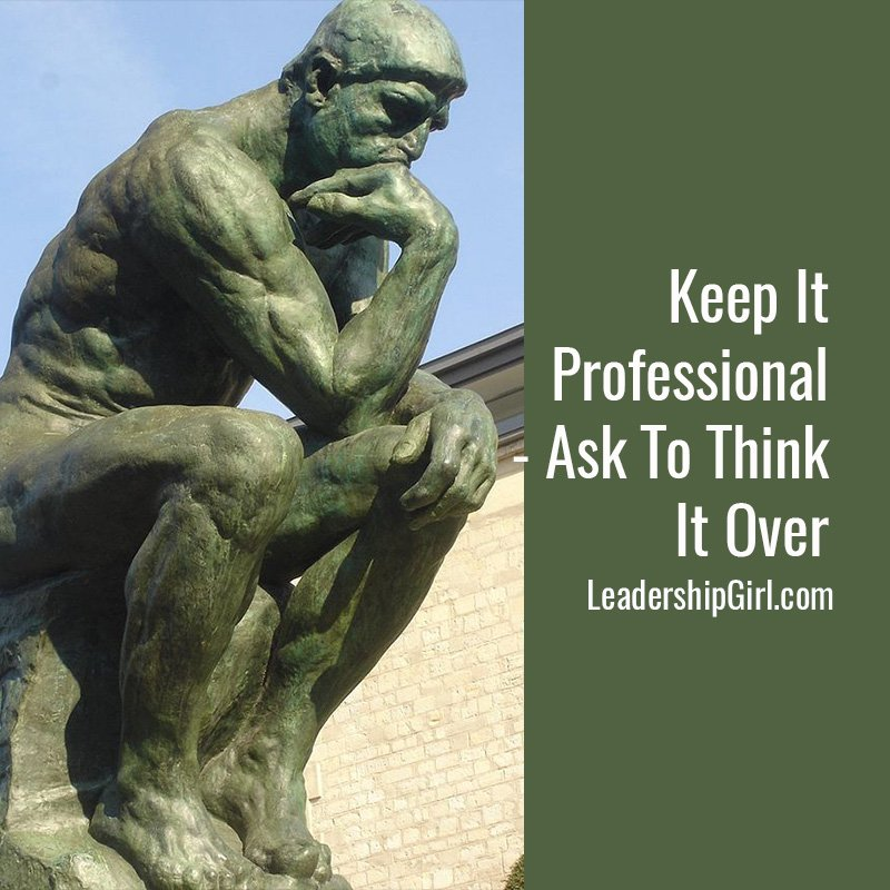 Keep It Professional- Ask To Think It Over
