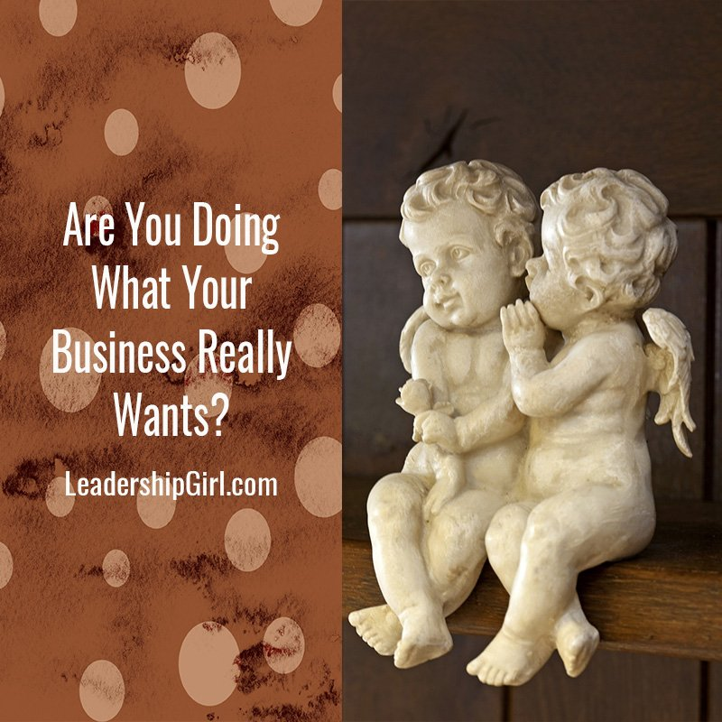 Are You Doing What Your Business Really Wants?