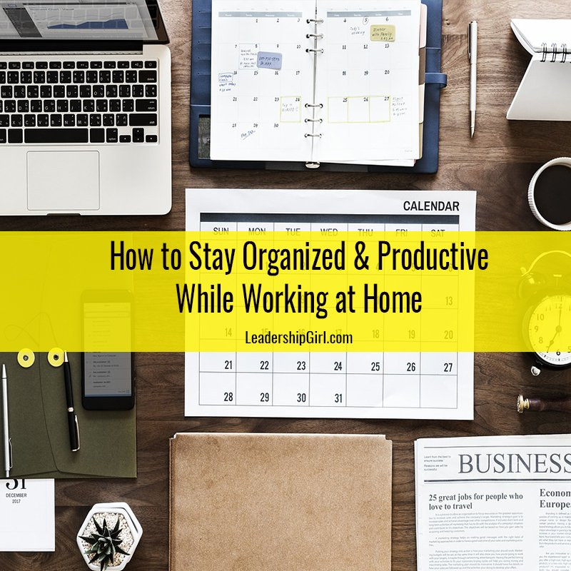 How to Stay Organized & Productive While Working at Home