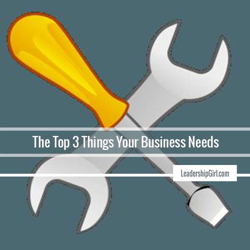 The Top 3 Things Your Business Needs
