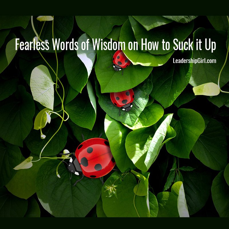Fearless Words of Wisdom on How to Suck it Up
