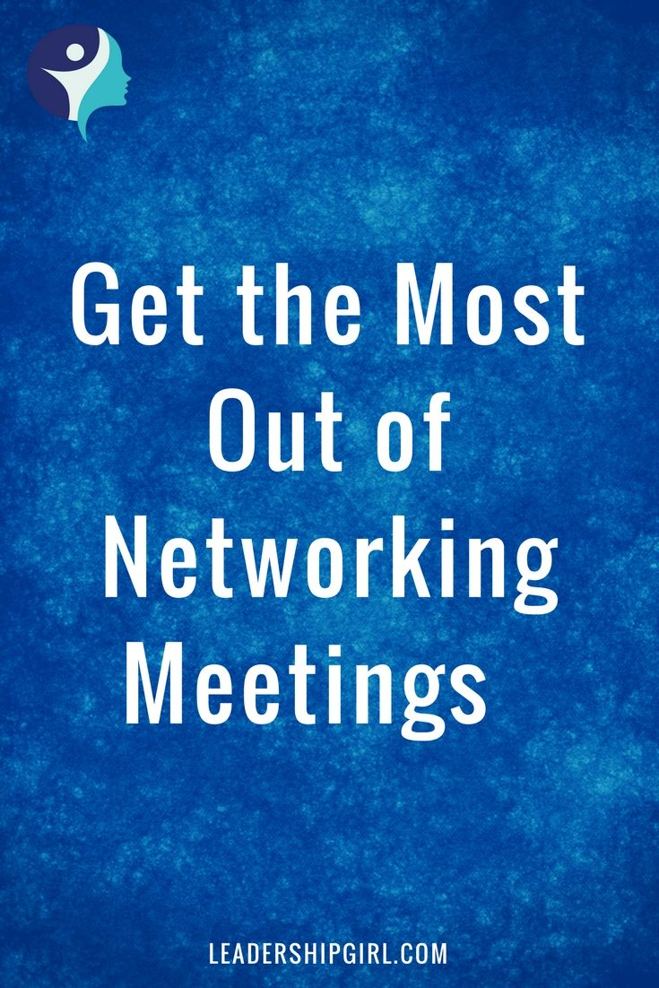 How to Get the Most Out of Networking Meetings