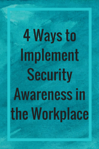 """4 Ways to Implement Security Awareness in the Workplace"""