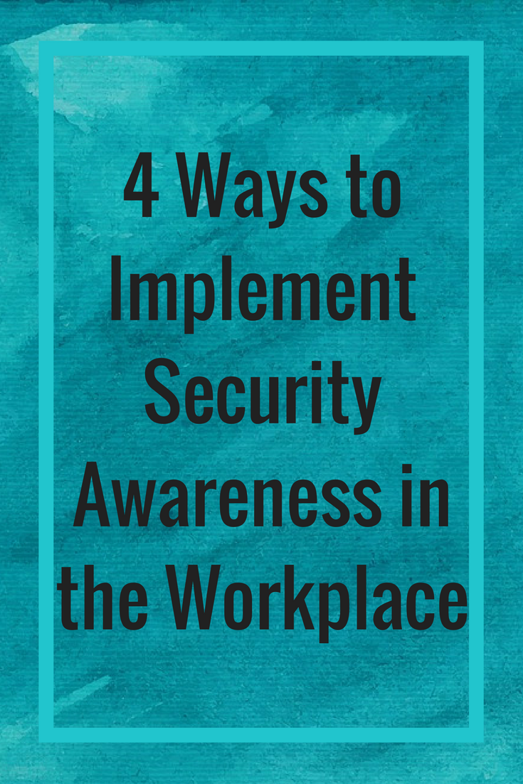 4 Ways to Implement Security Awareness in the Workplace