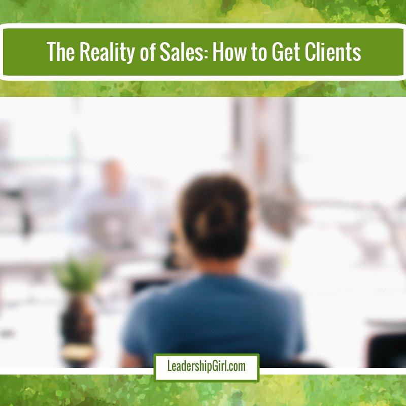 The Reality of Sales: How to Get Clients