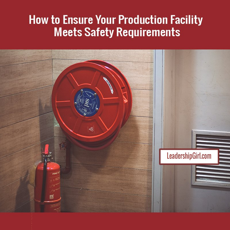 How to Ensure Your Production Facility Meets Safety Requirements