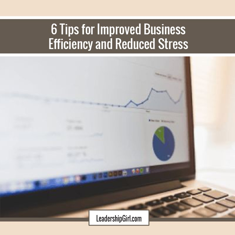 6 Tips for Improved Business Efficiency and Reduced Stress