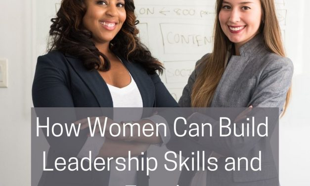 How Women Can Build Leadership Skills and Excel