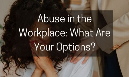 Abuse in the Workplace: What Are Your Options?