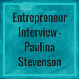 Entrepreneur Interview - Paulina Stevenson