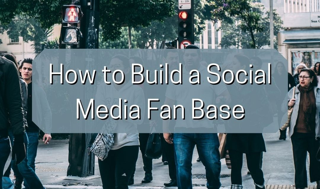 How to Build a Social Media Fan Base