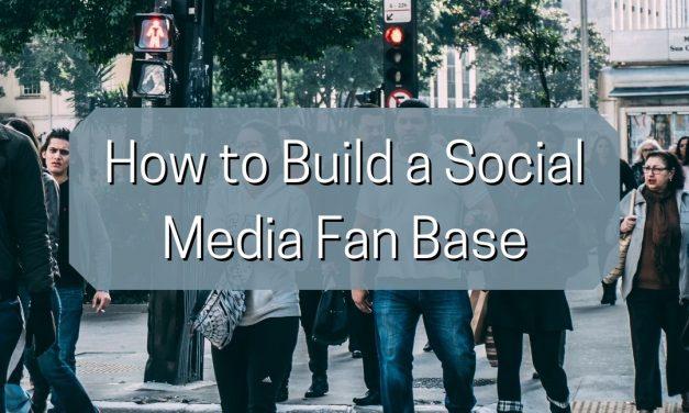 How to Build a Social Media Fan Base