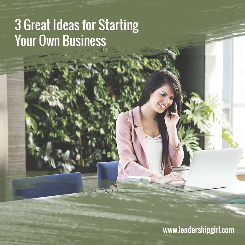 3 Great Ideas for Starting Your Own Business