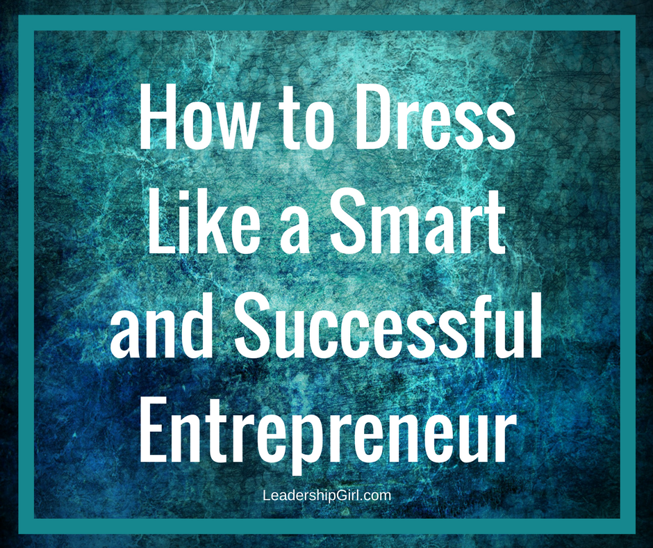 How to Dress Like a Smart and Successful Entrepreneur