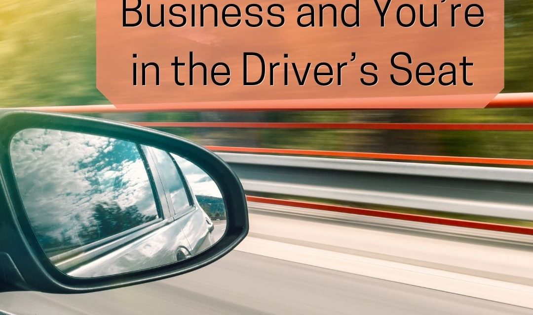 It's Your Own Business and You're in the Driver's Seat