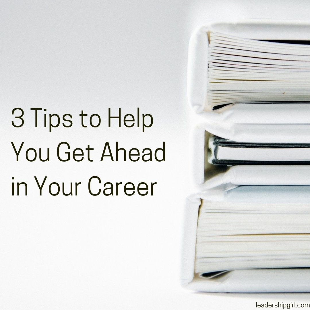 3 Tips to Help You Get Ahead in Your Career