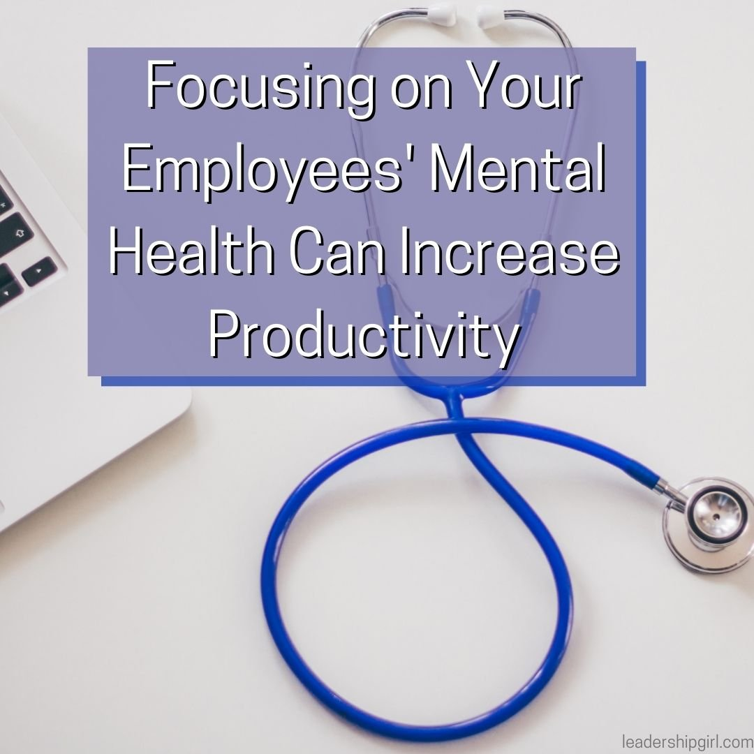 Focusing on Your Employees' Mental Health Can Increase Productivity