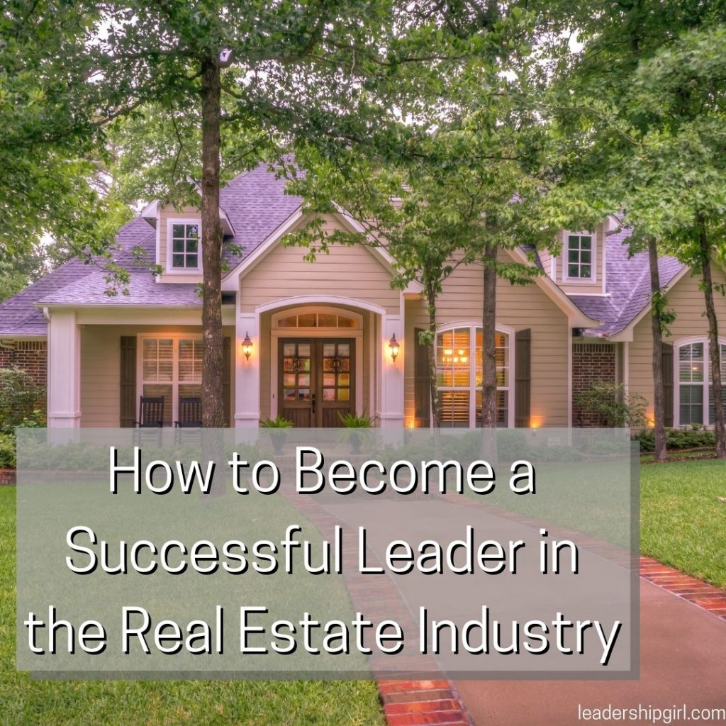 """How to Become a Successful Leader in the Real Estate Industry"" Home"