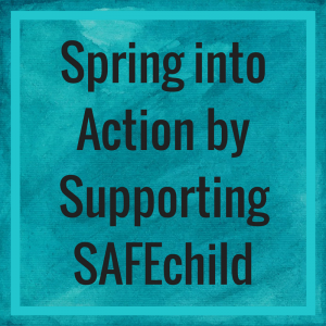 Spring into Action by Supporting SAFEchild