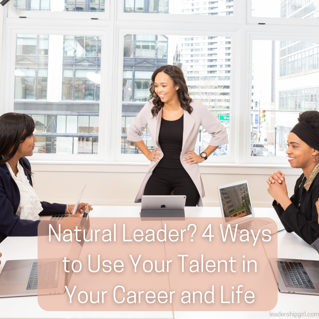 Natural Leader? 4 Ways to Use Your Talent in Your Career and Life