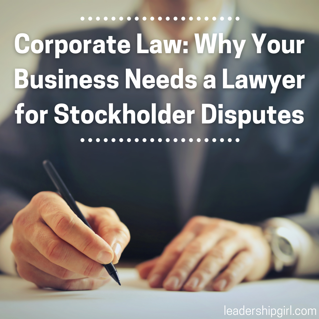 Corporate Law: Why Your Business Needs a Lawyer for Stockholder Disputes