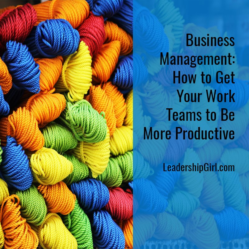 Business Management: How to Get Your Work Teams to Be More Productive