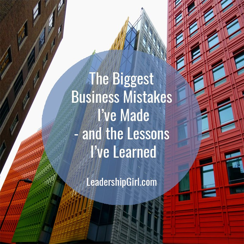 The Biggest Business Mistakes I've Made – and the Lessons I've Learned