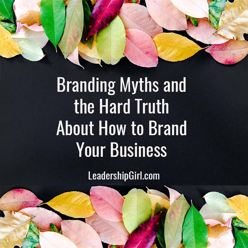 """Branding Myths and the Hard Truth About How to Brand Your Business"" Leaves"