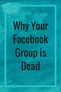 Why Your Facebook Group is Dead