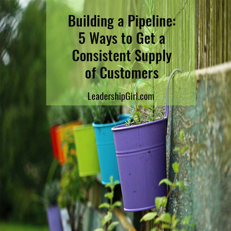 Building a Pipeline: 5 Ways to Get a Consistent Supply of Customers
