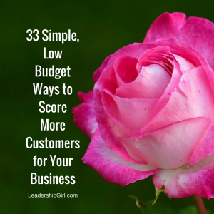 33 Simple, Low Budget Ways to Score More Customers for Your Business
