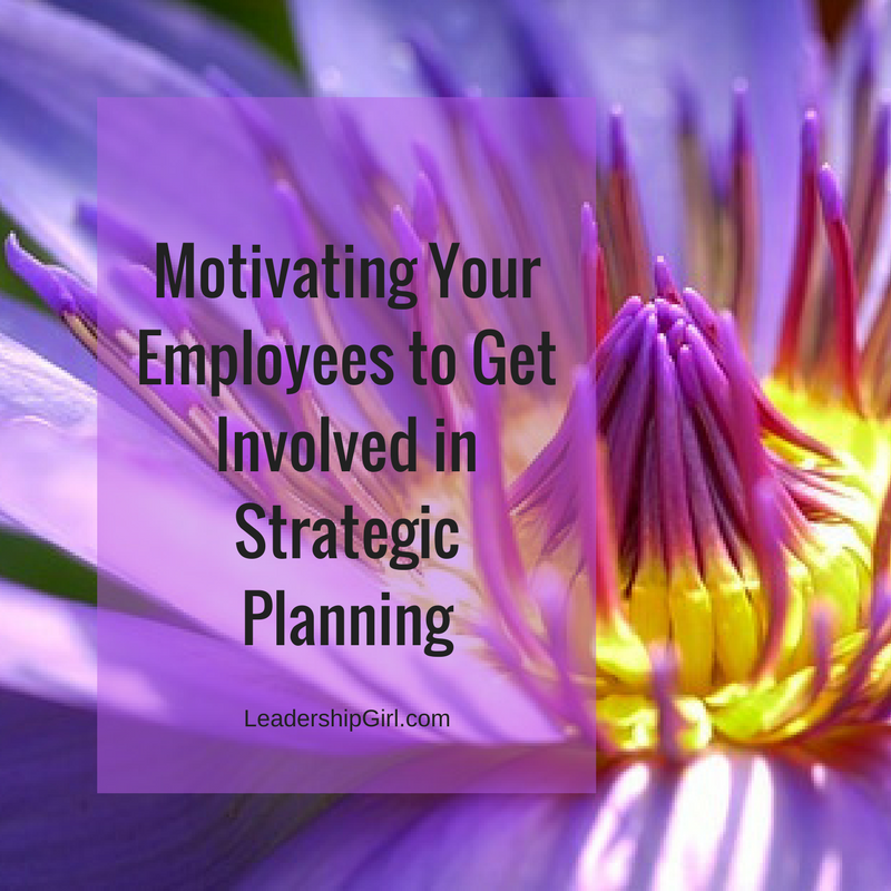 Motivating Your Employees to Get Involved in Strategic Planning