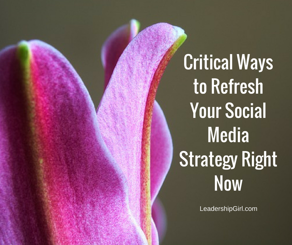 Critical Ways to Refresh Your Social Media Strategy Right Now