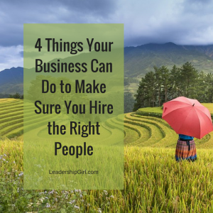 4 Things Your Business Can Do to Make Sure You Hire the Right People