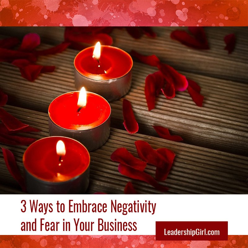 3 Ways to Embrace Negativity and Fear in Your Business