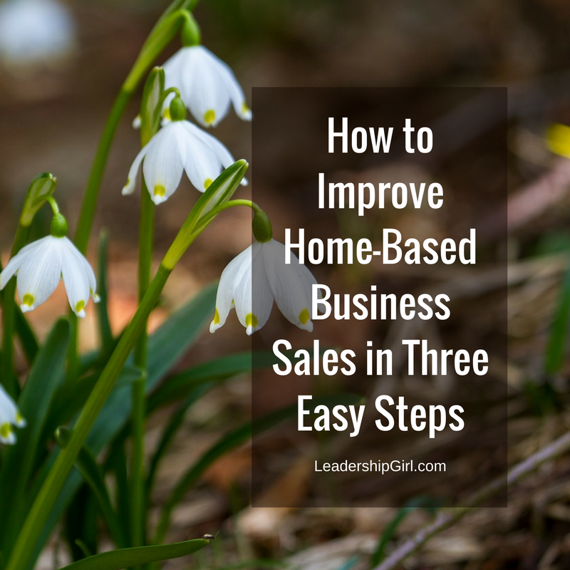 How to Improve Home-Based Business Sales in Three Easy Steps