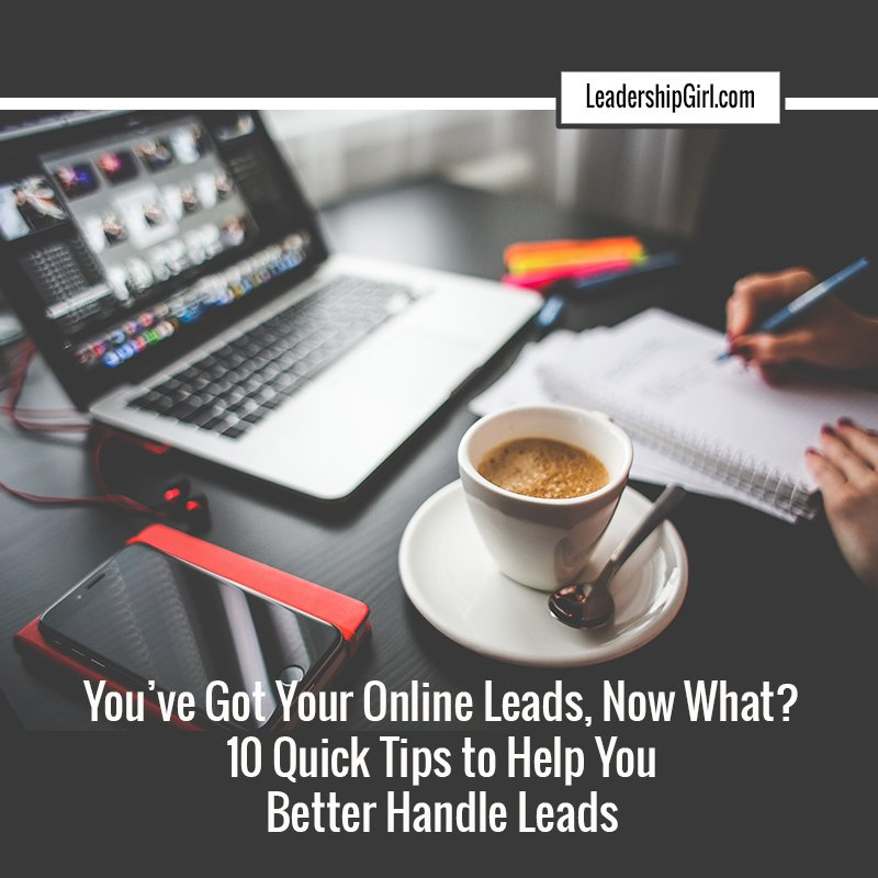 You've Got Your Online Leads, Now What? 10 Quick Tips to Help You Better Handle Leads