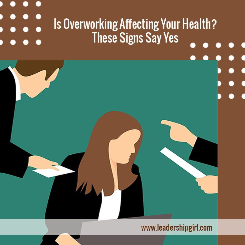 Is Overworking Affecting Your Health? These Signs Say Yes