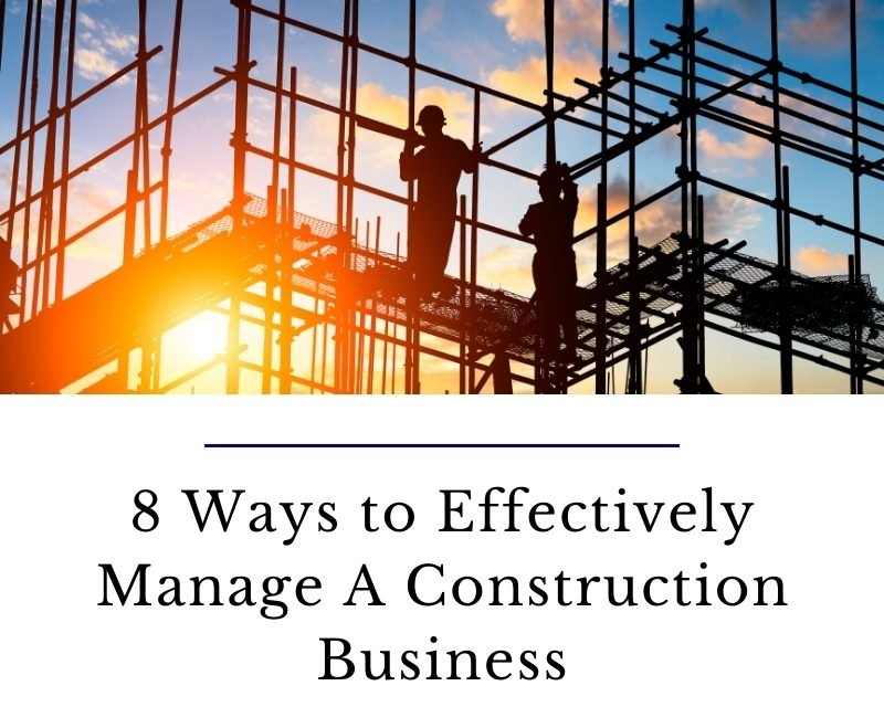 8 Ways to Effectively Manage A Construction Business