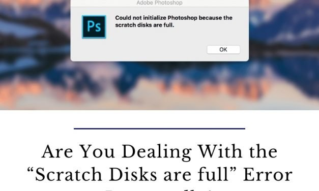 """Are You Dealing With the """"Scratch Disks are full"""" Error Repeatedly?"""