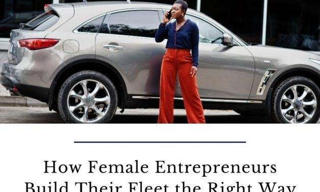 How Female Entrepreneurs Build Their Fleet the Right Way