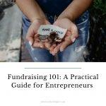 Fundraising 101: A Practical Guide for Entrepreneurs