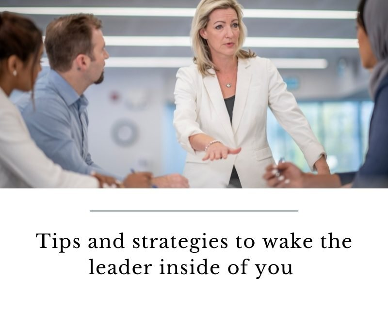 Tips and strategies to wake the leader inside of you