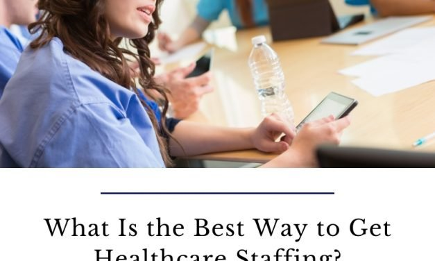 What Is the Best Way to Get Healthcare Staffing?