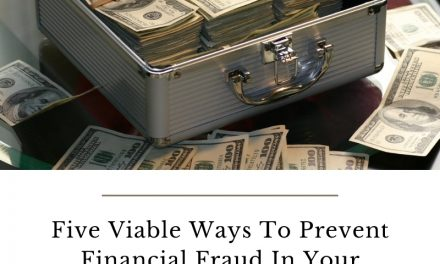 Five Viable Ways To Prevent Financial Fraud In Your Organization