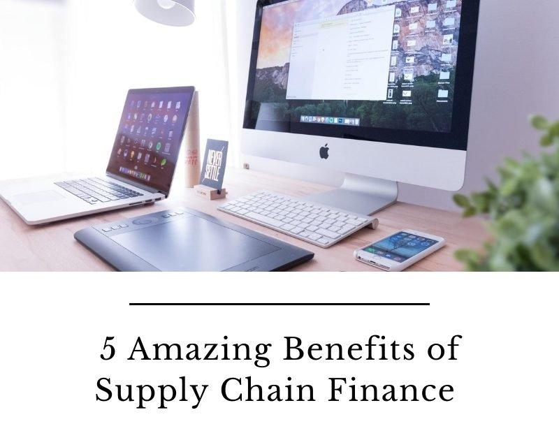 5 Amazing Benefits of Supply Chain Finance