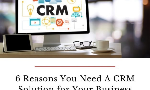 6 Reasons You Need A CRM Solution for Your Business